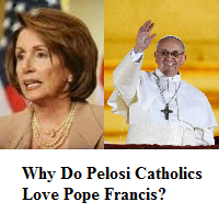 Why Pelosi Catholics Love Pope Francis