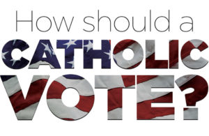 Catholic Vote: How should a Catholic Vote?